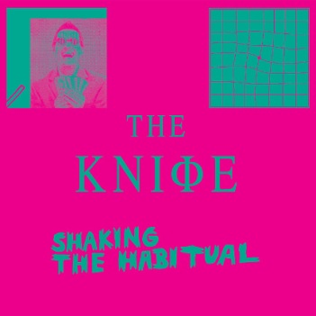 The Knife - Full of Fire Shaking the Habitual